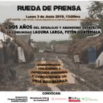 [INVITACIÓN] Conferencia de Prensa: A dos años del desalojo y abandono estatal de la comunidad Laguna Larga, Petén Guatemala.