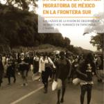 [INFORME] Impactos de la Política Migratoria de México en la Frontera Sur